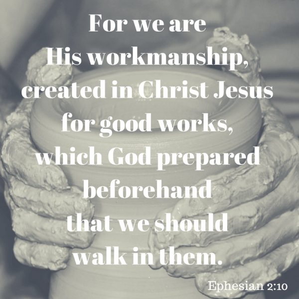 for-we-are-his-workmanship-created-in-christ-jesus-for-good-works-which-god-prepared-beforehand-that-we-should-walk-in-them