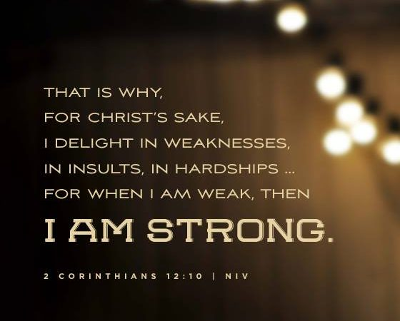 WHEN I AM WEAK THEN I AM STRONG